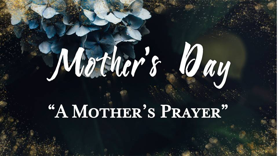 05 14 2017 A Mother's Prayer By Mitch Wilburn